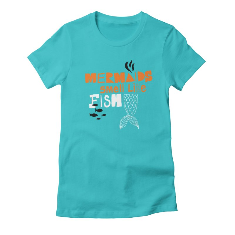Mermaids Smell Like Fish Women's Fitted T-Shirt by MAKI Artist Shop