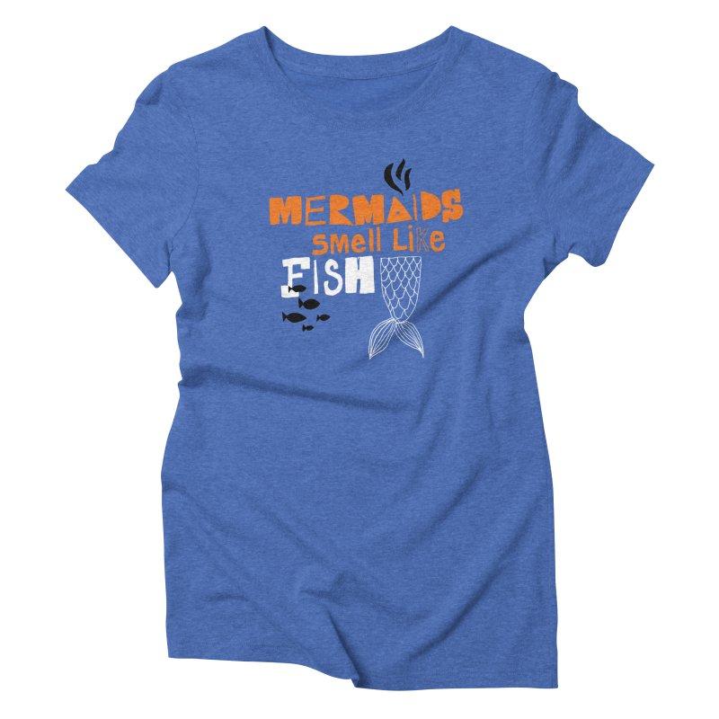 Mermaids Smell Like Fish Women's Triblend T-shirt by MAKI Artist Shop