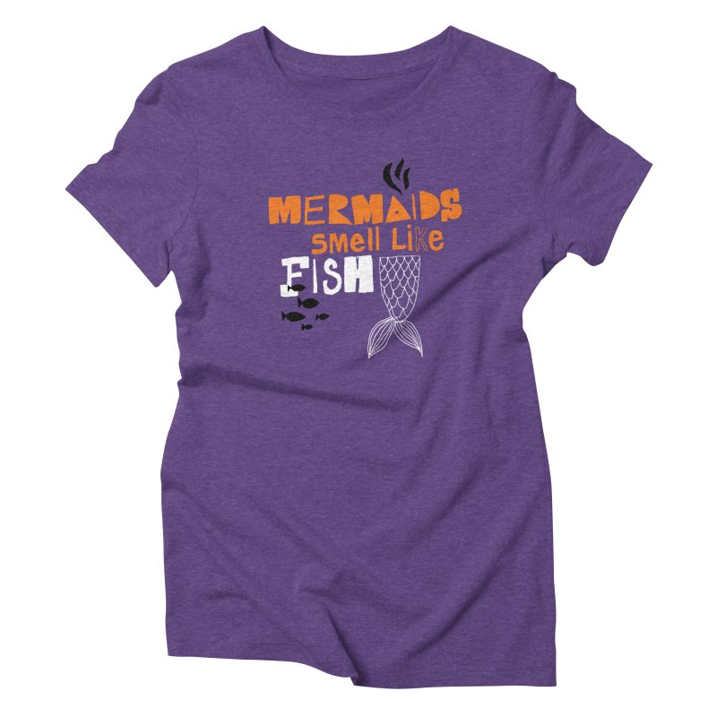 Mermaids Smell Like Fish Women's Triblend T-Shirt by MAKI Artist Shop