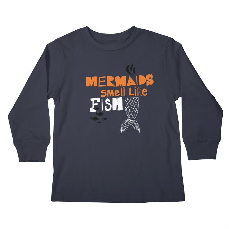 Mermaids Smell Like Fish Kids Longsleeve T-Shirt by MAKI Artist Shop