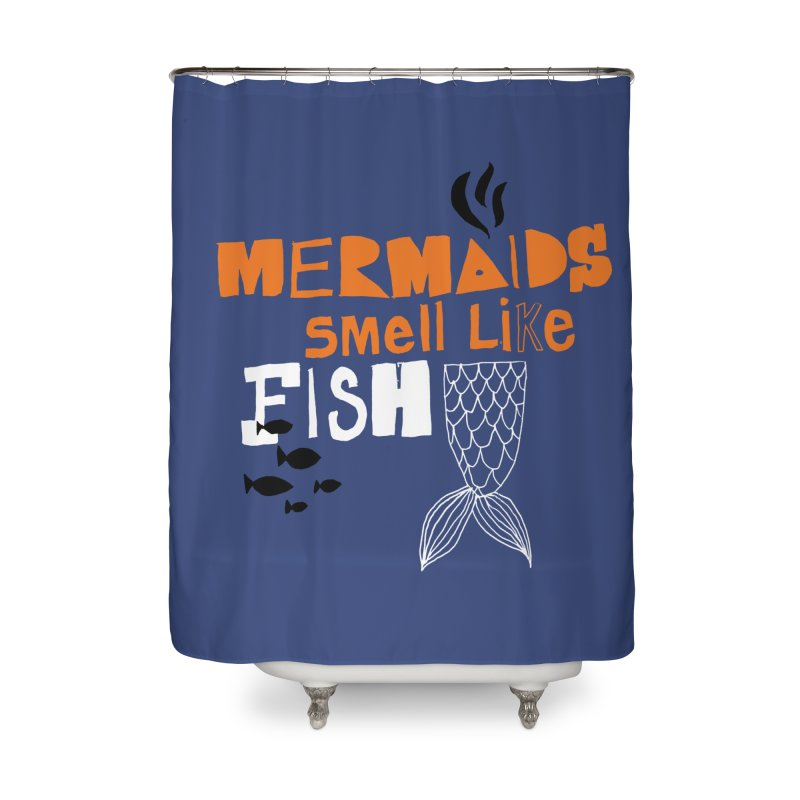 Mermaids Smell Like Fish Home Shower Curtain by MAKI Artist Shop