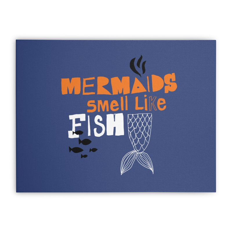 Mermaids Smell Like Fish Home Stretched Canvas by MAKI Artist Shop