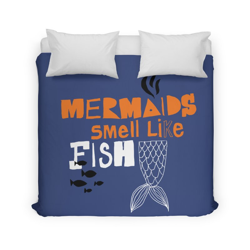 Mermaids Smell Like Fish Home Duvet by MAKI Artist Shop