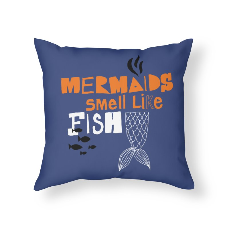 Mermaids Smell Like Fish Home Throw Pillow by MAKI Artist Shop