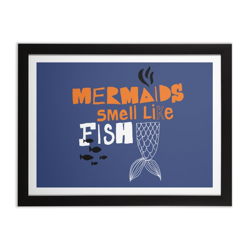 Mermaids Smell Like Fish Home Framed Fine Art Print by MAKI Artist Shop