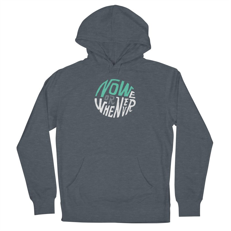 Now or Whenever Women's Pullover Hoody by MAKI Artist Shop