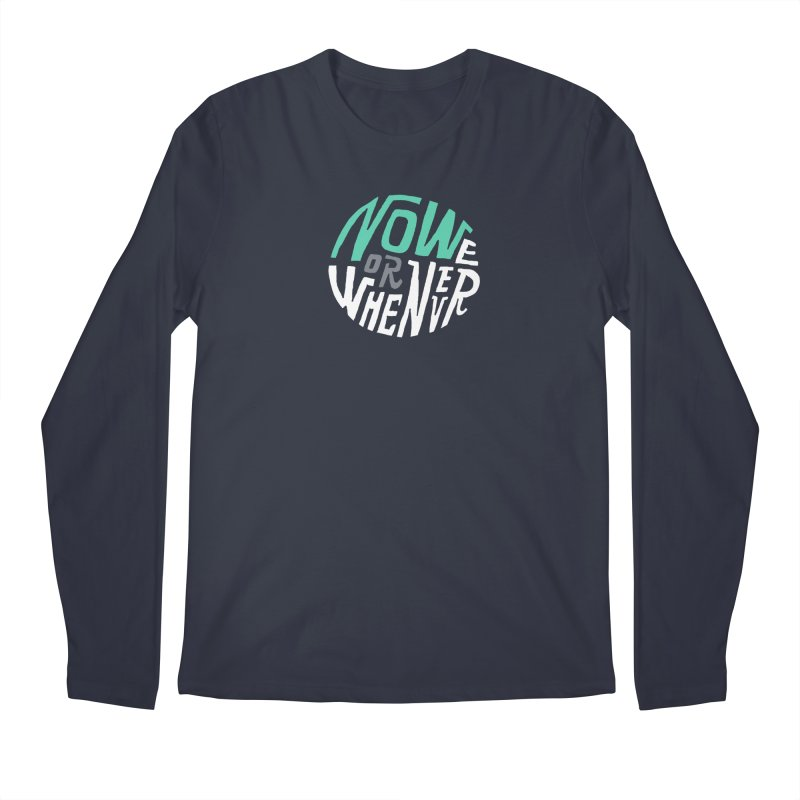 Now or Whenever Men's Regular Longsleeve T-Shirt by MAKI Artist Shop