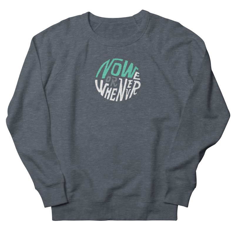 Now or Whenever Women's Sweatshirt by MAKI Artist Shop