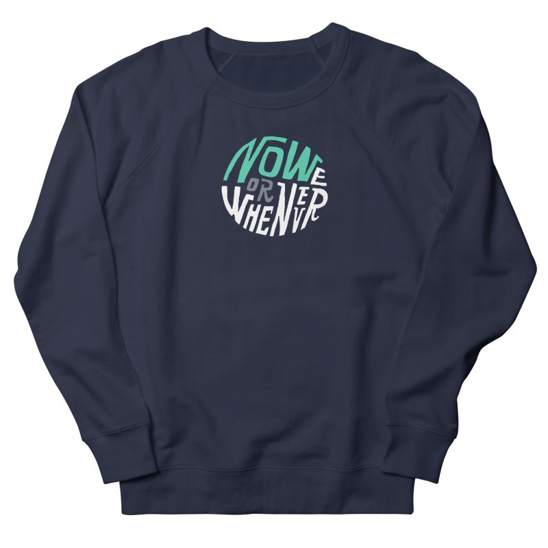 Now or Whenever Women's Sweatshirt by MAKI Artist Shop