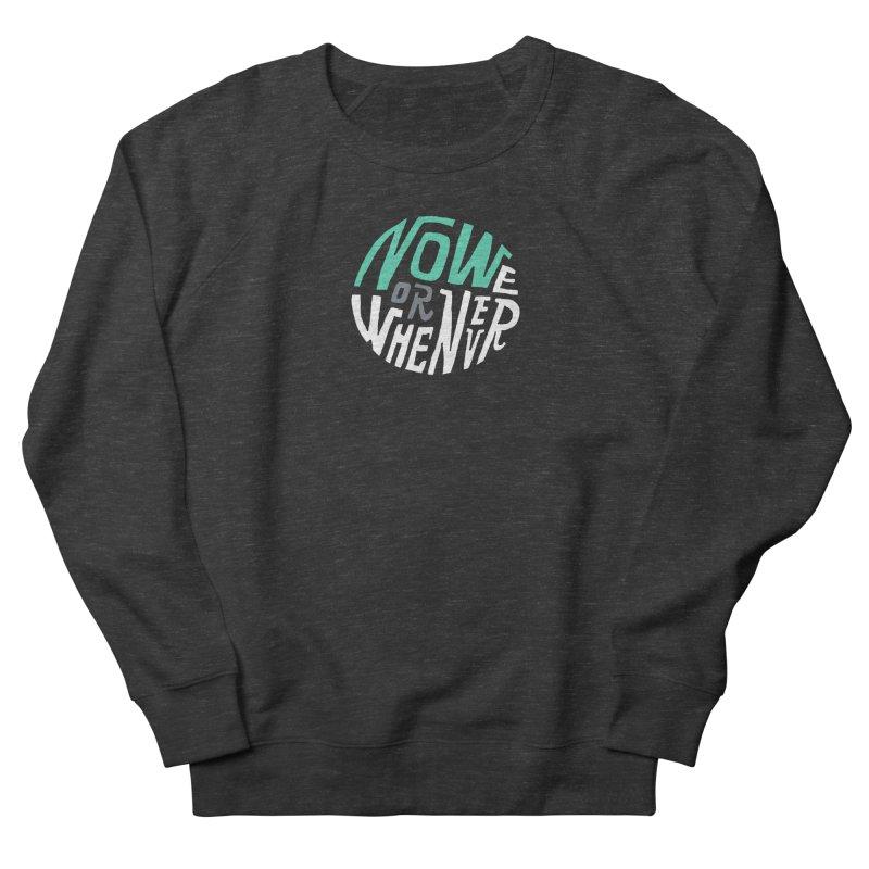 Now or Whenever Men's Sweatshirt by MAKI Artist Shop