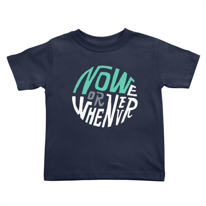 Now or Whenever Kids Toddler T-Shirt by MAKI Artist Shop