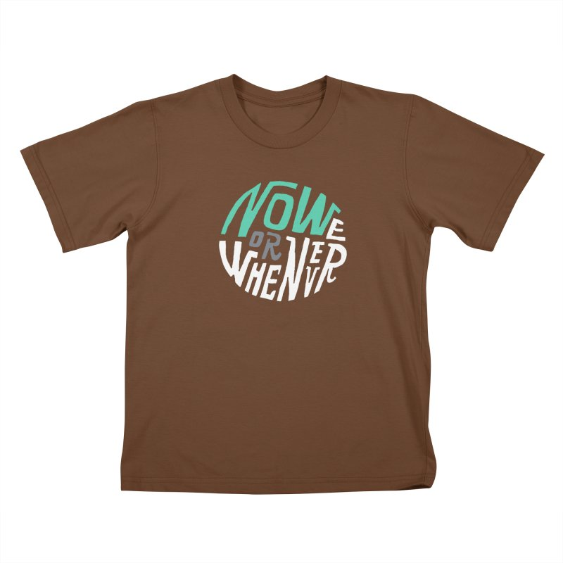 Now or Whenever Kids T-Shirt by MAKI Artist Shop