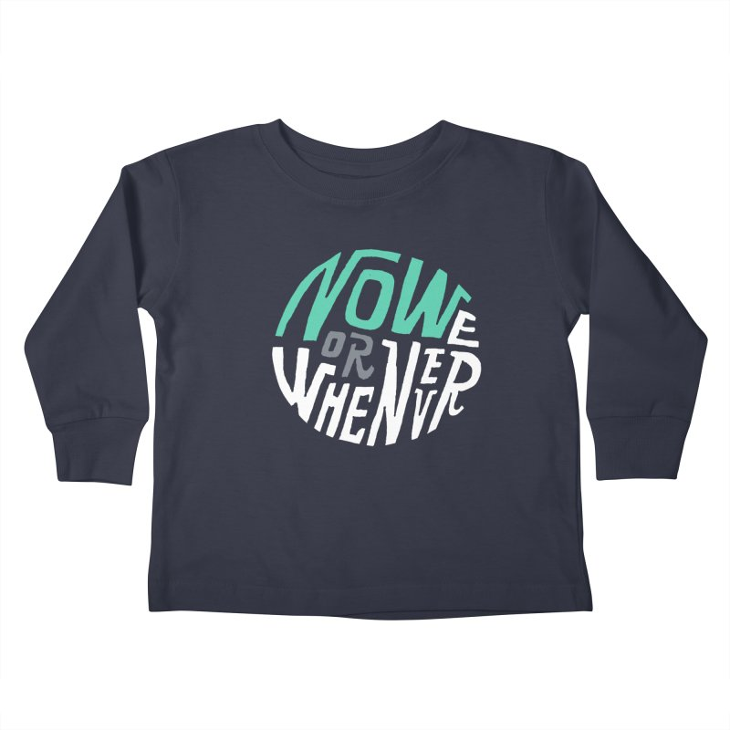 Now or Whenever Kids Toddler Longsleeve T-Shirt by MAKI Artist Shop