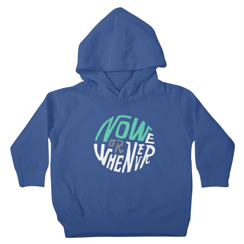 Now or Whenever Kids Toddler Pullover Hoody by MAKI Artist Shop