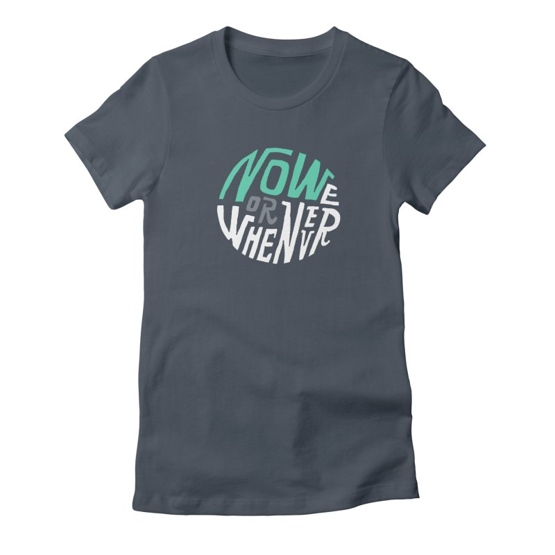 Now or Whenever Women's T-Shirt by MAKI Artist Shop