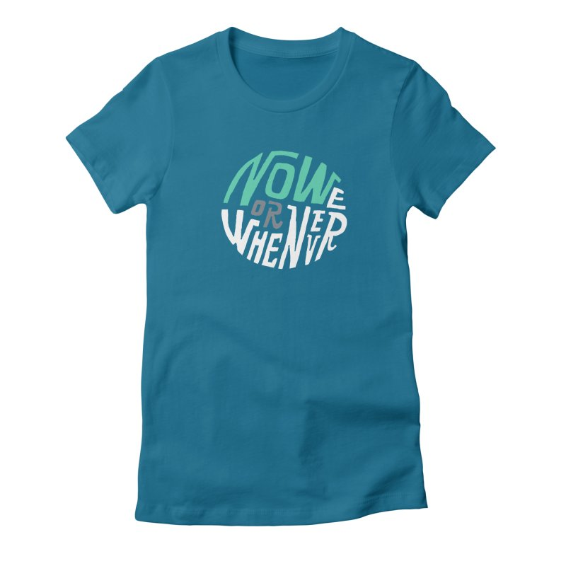 Now or Whenever Women's Fitted T-Shirt by MAKI Artist Shop