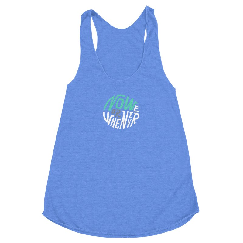 Now or Whenever Women's Racerback Triblend Tank by MAKI Artist Shop