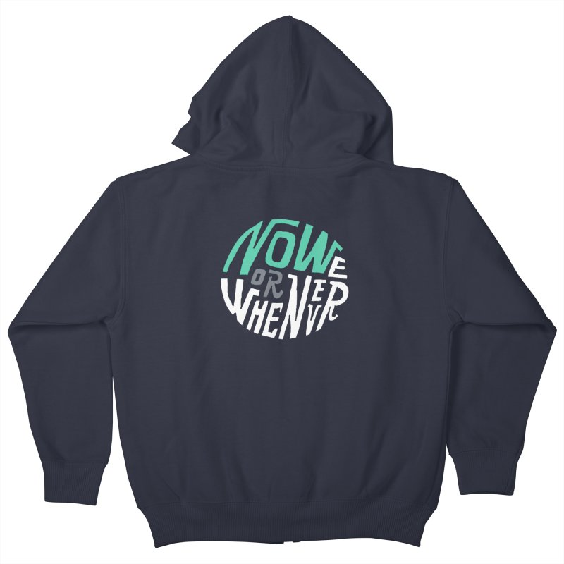 Now or Whenever Kids Zip-Up Hoody by MAKI Artist Shop