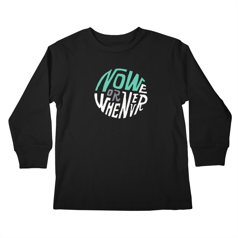 Now or Whenever Kids Longsleeve T-Shirt by MAKI Artist Shop
