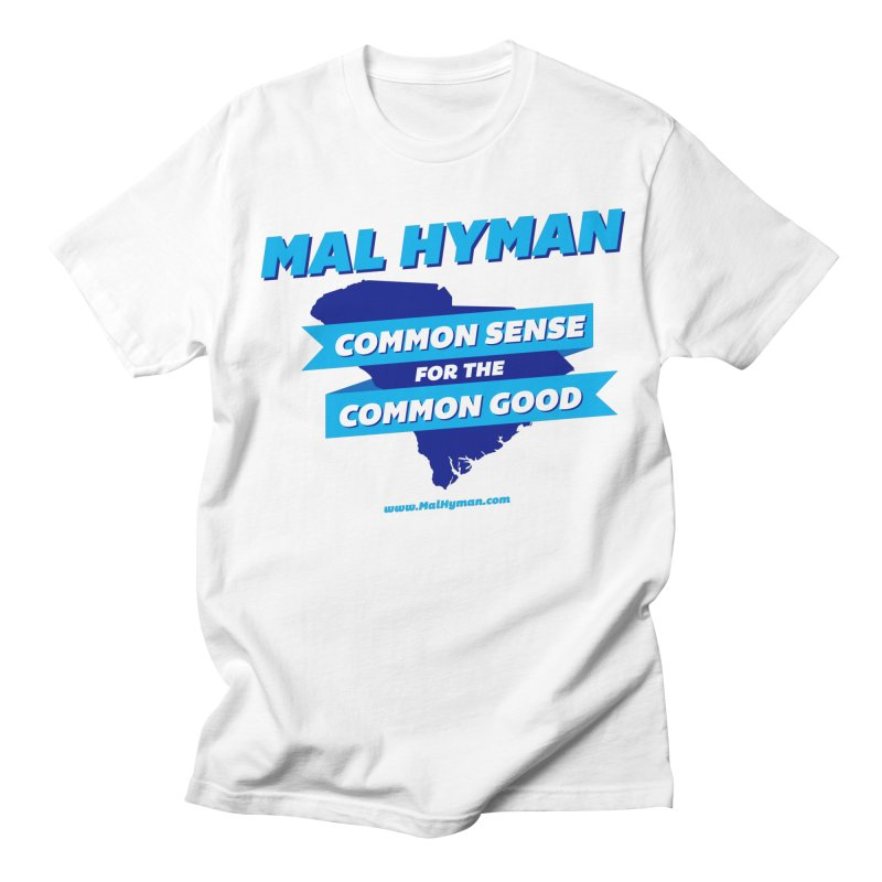 Common Sense For The Common Good Men's Regular T-Shirt by Shop Mal Hyman for Congress