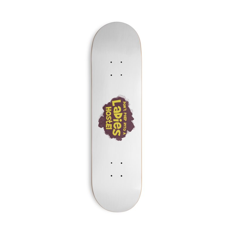 Don't Peep Into A Ladies Hostel Accessories Skateboard by malayali