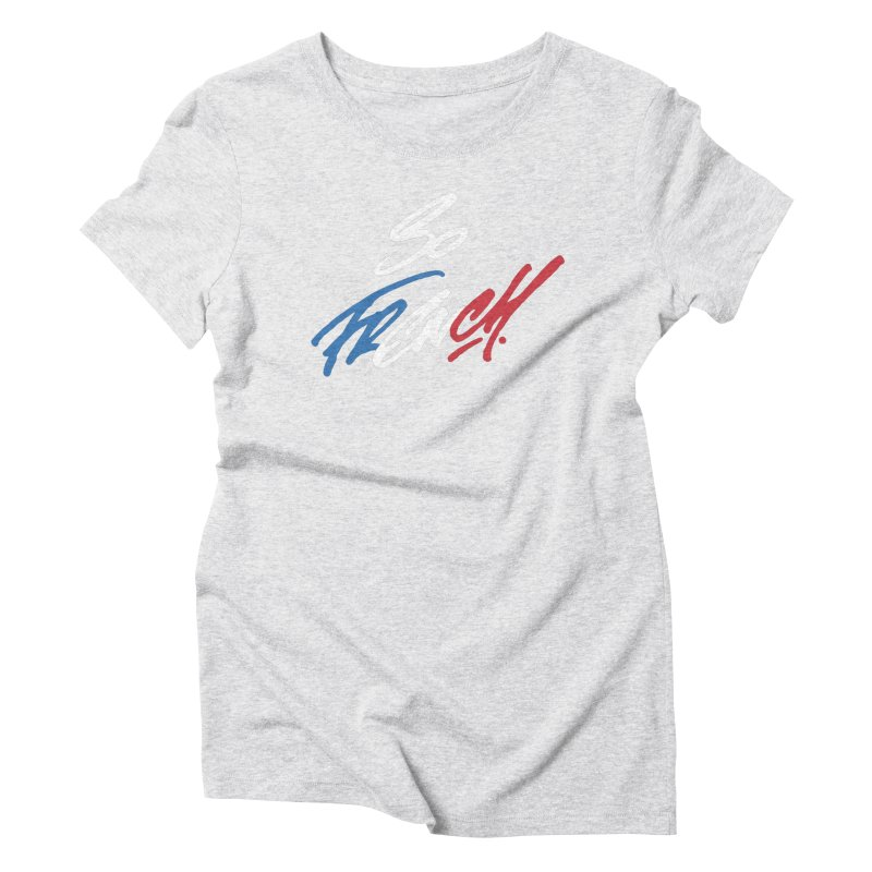 SO FRENCH Women's Triblend T-Shirt by Malcom clothing