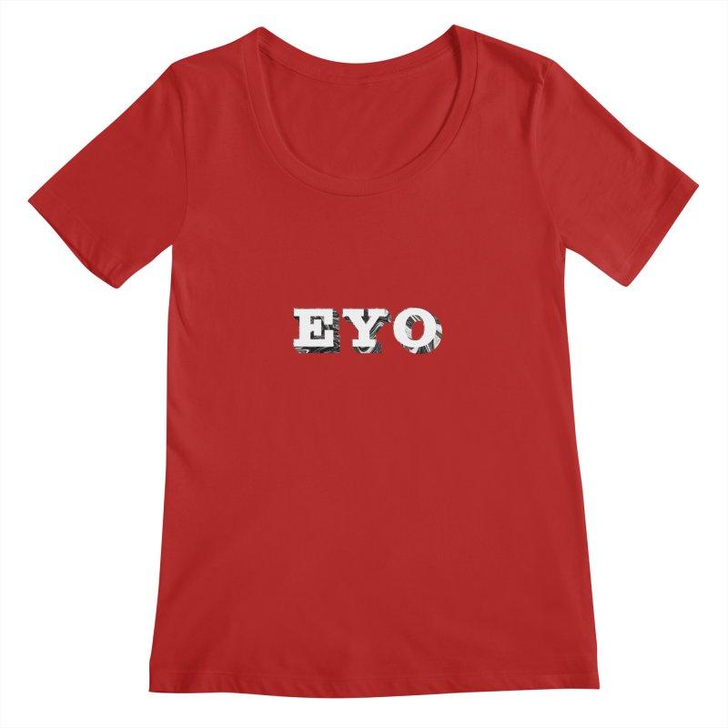 "EYO (WHITE TEXT) (Pronunciation ""A-O"") Women's Scoopneck by malsarthegreat's Artist Shop"