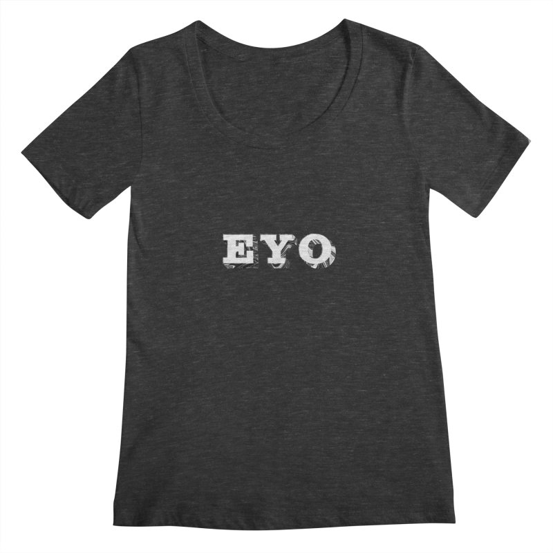 "EYO (WHITE TEXT) (Pronunciation ""A-O"") Women's Scoopneck by malsarthegreat's Artist Shop"