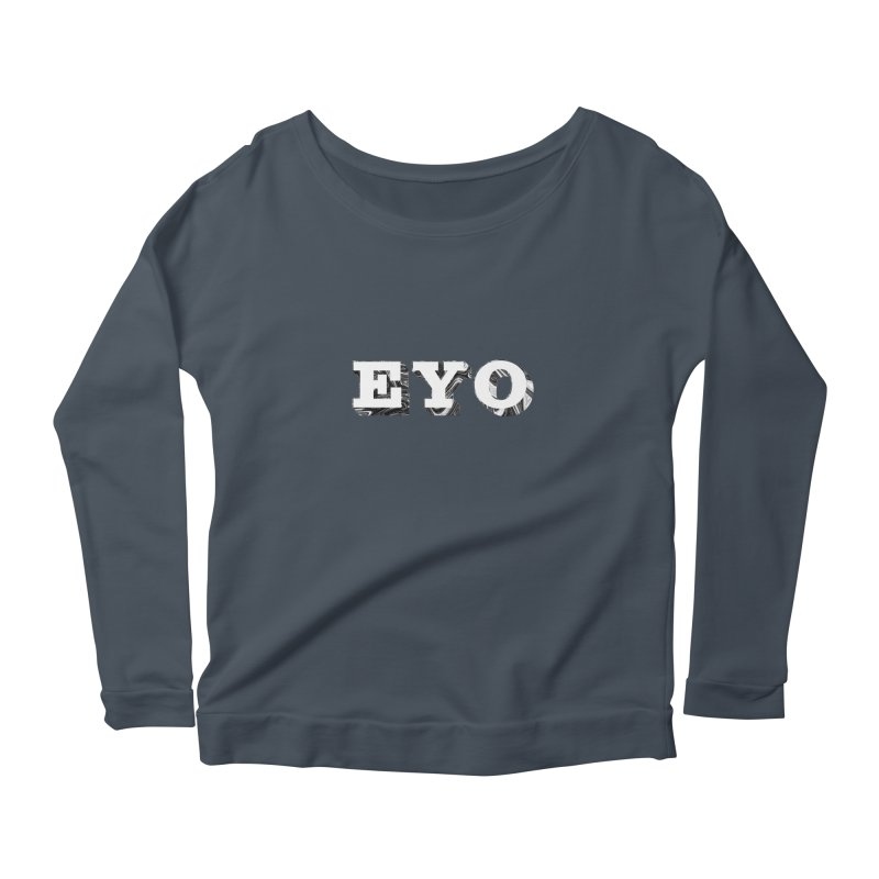 "EYO (WHITE TEXT) (Pronunciation ""A-O"") Women's Longsleeve Scoopneck  by malsarthegreat's Artist Shop"