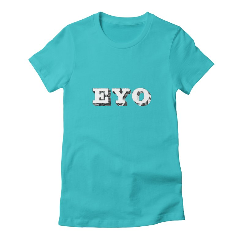 """EYO (WHITE TEXT) (Pronunciation """"A-O"""") Women's Fitted T-Shirt by malsarthegreat's Artist Shop"""