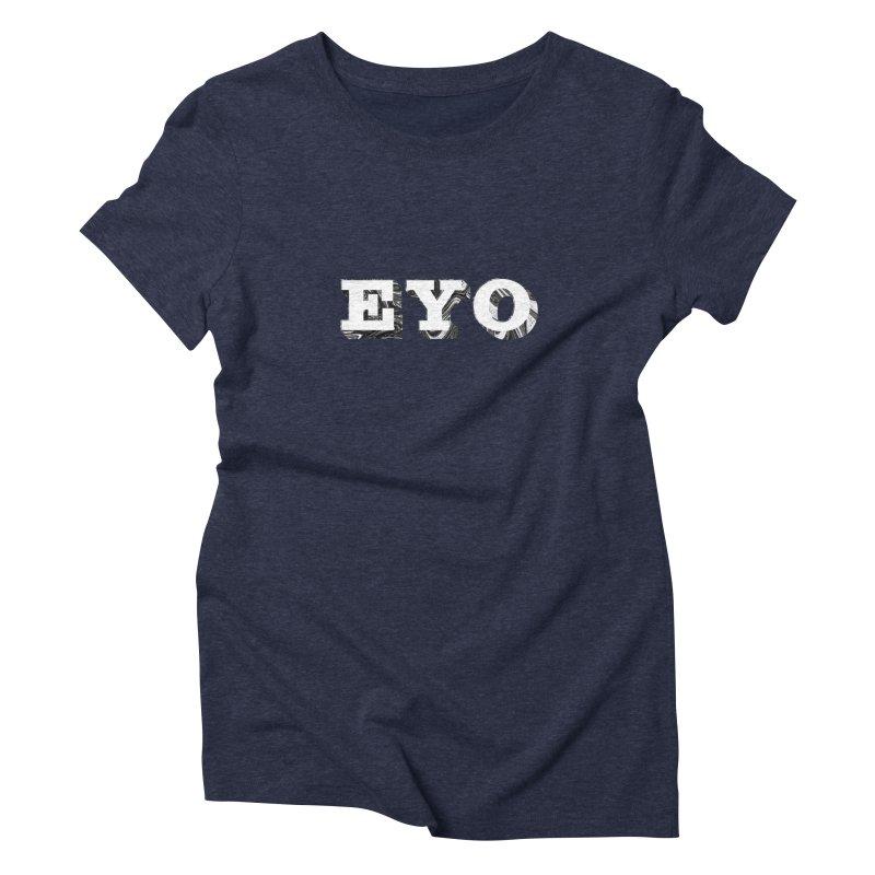 "EYO (WHITE TEXT) (Pronunciation ""A-O"") Women's Triblend T-shirt by malsarthegreat's Artist Shop"