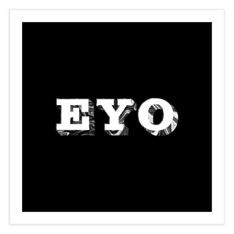 "EYO (WHITE TEXT) (Pronunciation ""A-O"") Home Fine Art Print by malsarthegreat's Artist Shop"