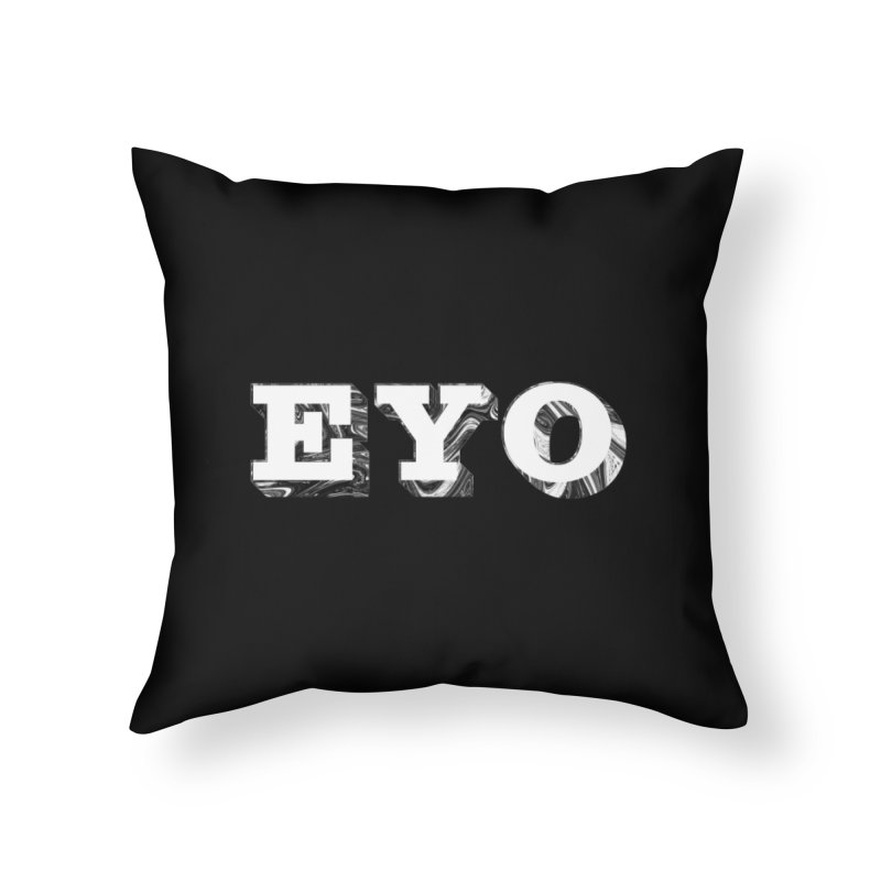 "EYO (WHITE TEXT) (Pronunciation ""A-O"") Home Throw Pillow by malsarthegreat's Artist Shop"