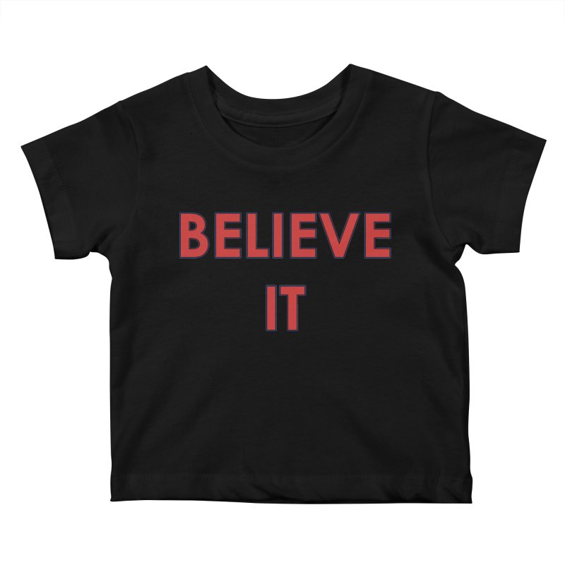 Believe It Kids Baby T-Shirt by mandoexclamationpoint's Artist Shop