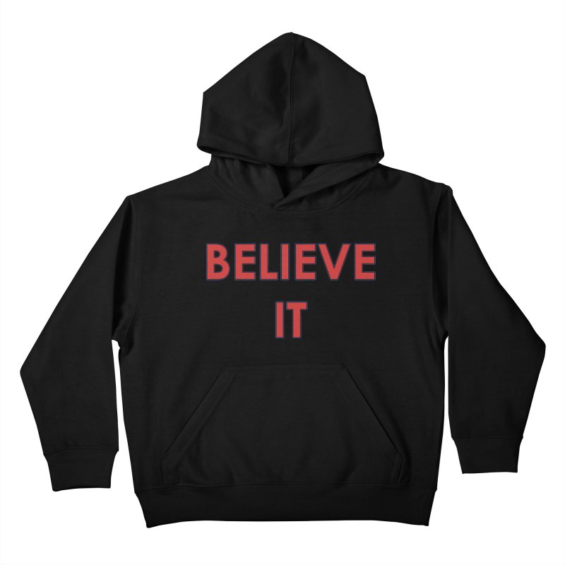 Believe It Kids Pullover Hoody by mandoexclamationpoint's Artist Shop