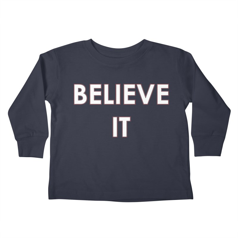 Believe It Kids Toddler Longsleeve T-Shirt by mandoexclamationpoint's Artist Shop