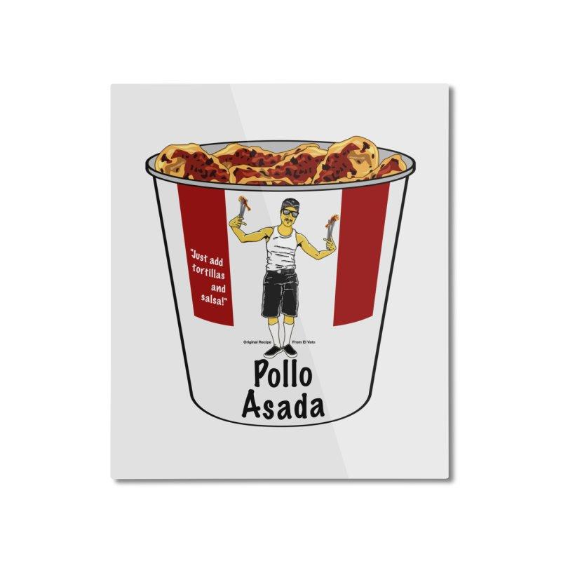 Pollo Asada Home Mounted Aluminum Print by Armando Padilla Artist Shop