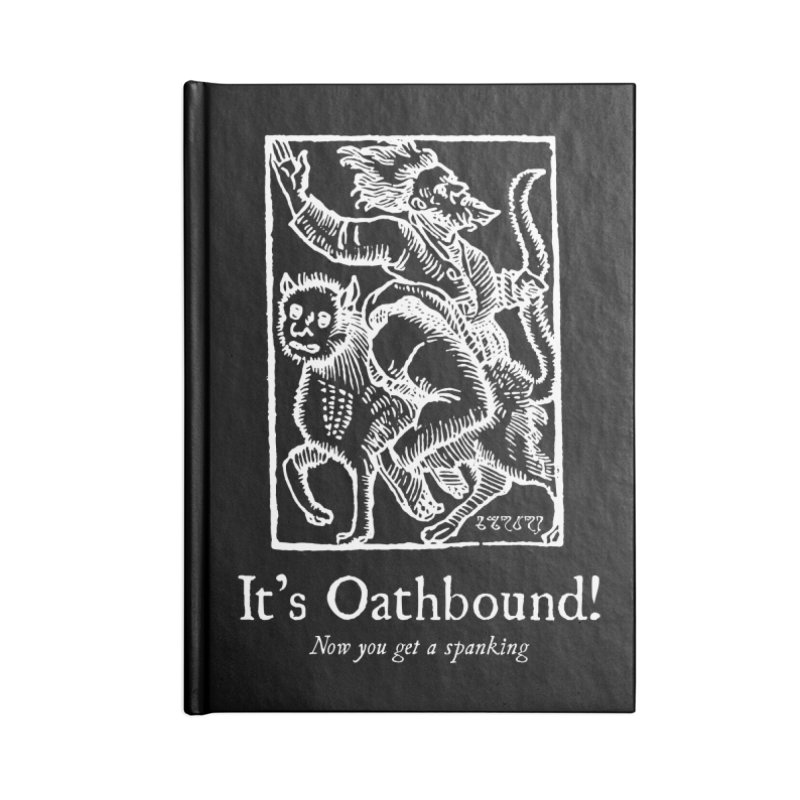 It's Oathbound! Now you get a Spanking! Accessories Lined Journal Notebook by Mandragora Magika