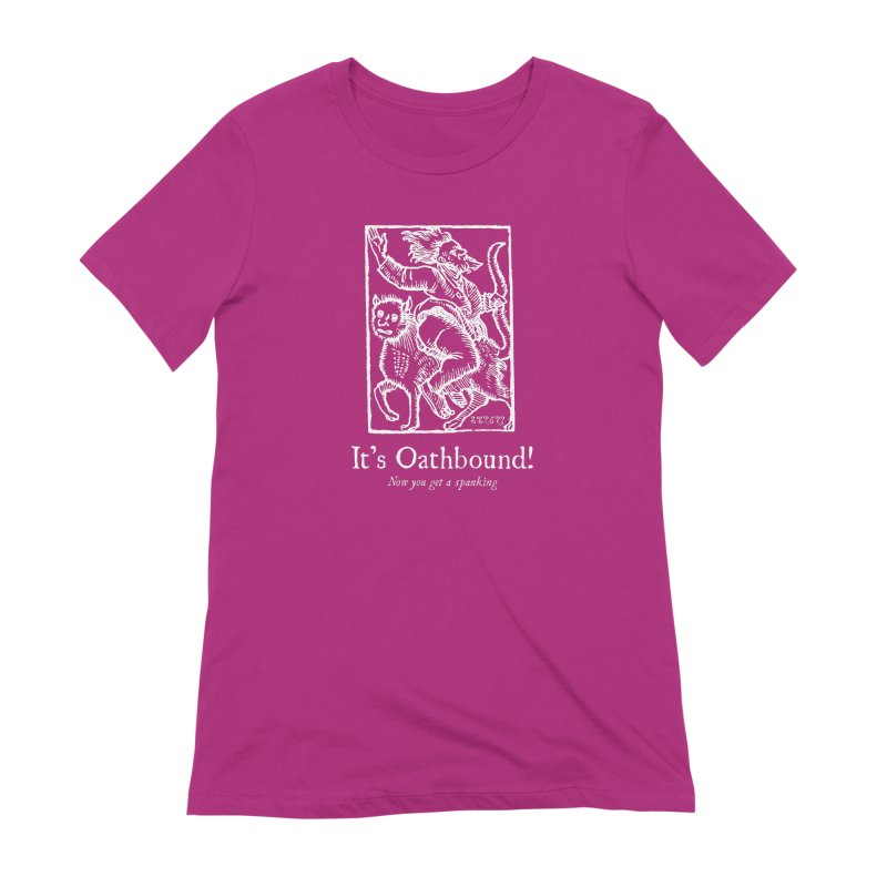 It's Oathbound! Now you get a Spanking! Women's Extra Soft T-Shirt by Mandragora Magika