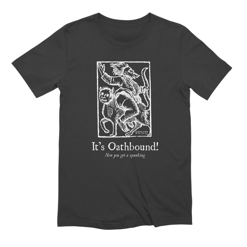 It's Oathbound! Now you get a Spanking! Men's Extra Soft T-Shirt by Mandragora Magika