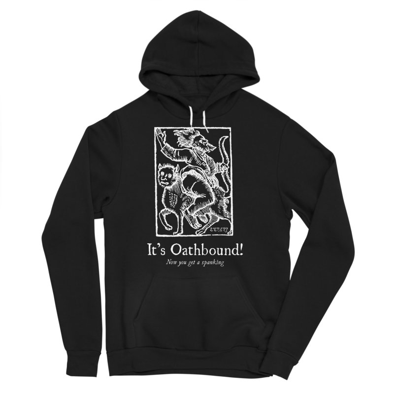 It's Oathbound! Now you get a Spanking! Men's Sponge Fleece Pullover Hoody by Mandragora Magika