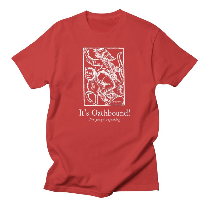It's Oathbound! Now you get a Spanking! Women's Regular Unisex T-Shirt by Mandragora Magika