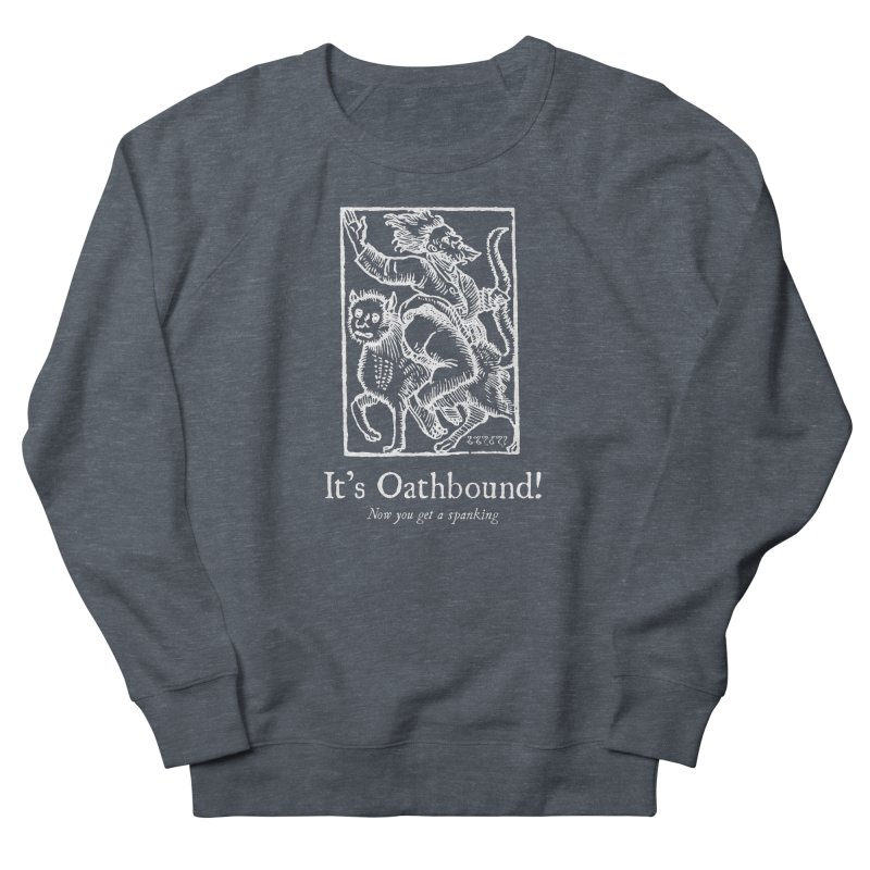 It's Oathbound! Now you get a Spanking! Men's Sweatshirt by Mandragora Magika