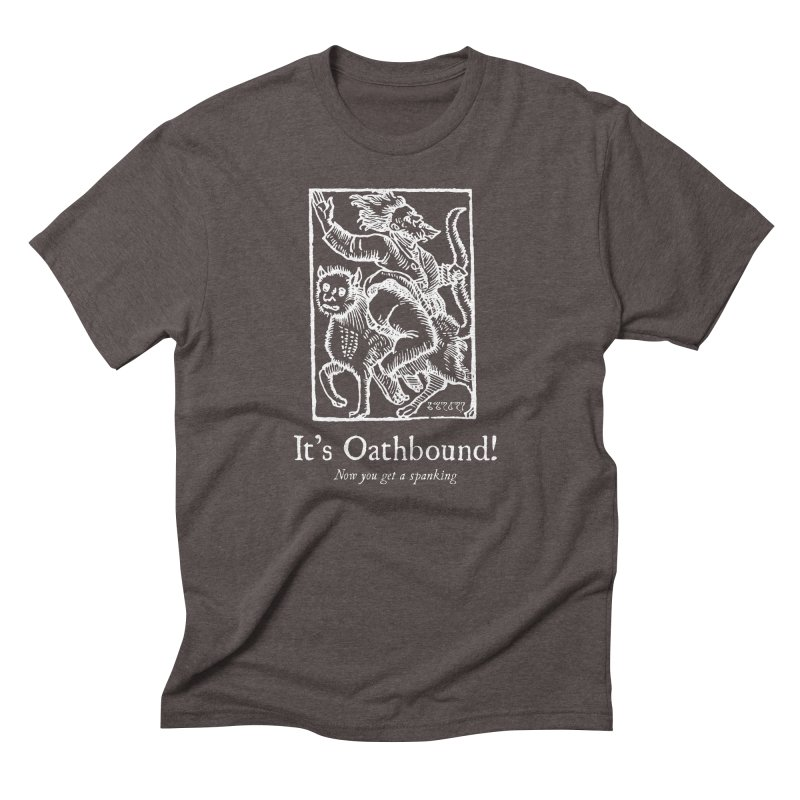 It's Oathbound! Now you get a Spanking! Men's Triblend T-Shirt by Mandragora Magika