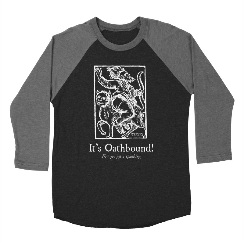 It's Oathbound! Now you get a Spanking! Men's Baseball Triblend Longsleeve T-Shirt by Mandragora Magika