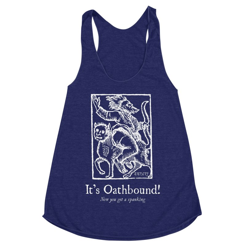 It's Oathbound! Now you get a Spanking! Women's Racerback Triblend Tank by Mandragora Magika