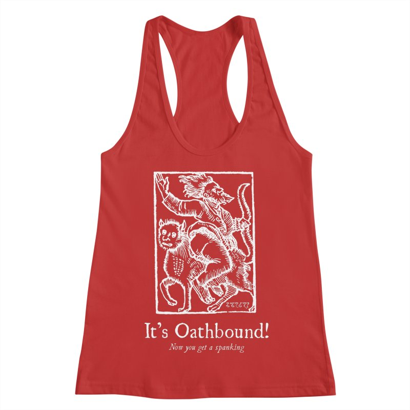 It's Oathbound! Now you get a Spanking! Women's Racerback Tank by Mandragora Magika
