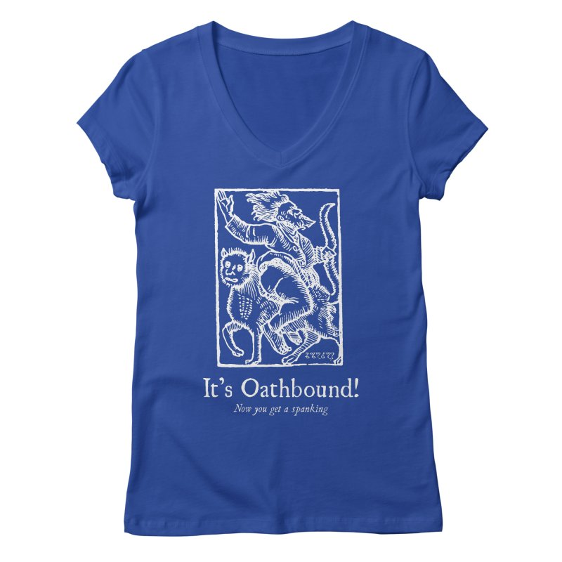 It's Oathbound! Now you get a Spanking! Women's Regular V-Neck by Mandragora Magika