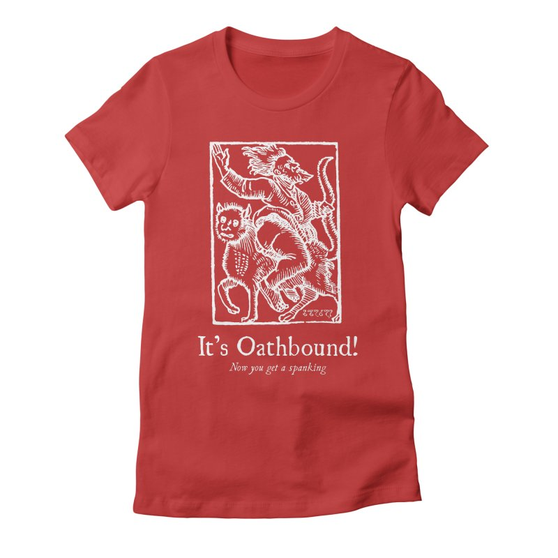 It's Oathbound! Now you get a Spanking! Women's Fitted T-Shirt by Mandragora Magika