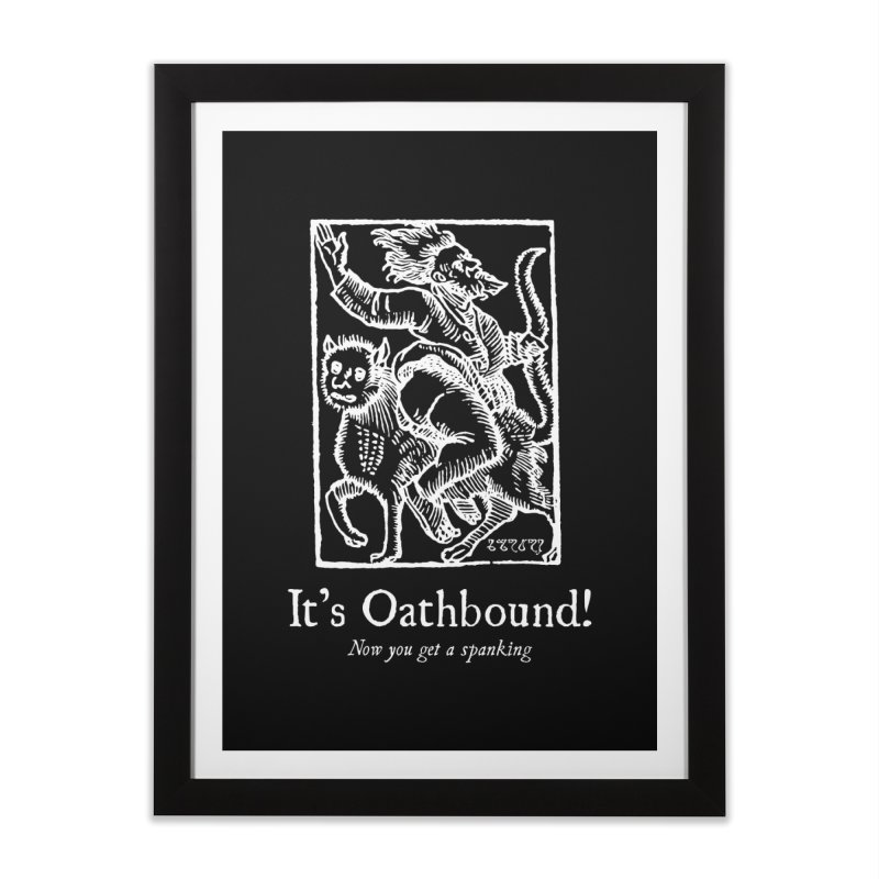 It's Oathbound! Now you get a Spanking! Home Framed Fine Art Print by Mandragora Magika
